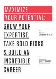 Maximize Your Potential by Jocelyn K Glei