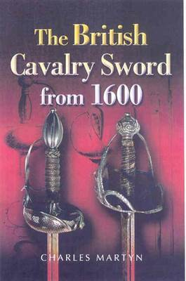 The British Cavalry Sword from 1600 by Charles Martyn