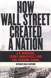 How Wall Street Created a Nation by Ovidio Diaz-Espino image