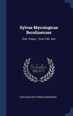 Sylvae Mycologicae Berolinenses by Christian Gottfried Ehrenberg