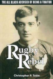 Rugby Rebel by Christopher Tobin