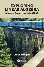 Exploring Linear Algebra by Crista Arangala