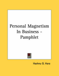 Personal Magnetism in Business - Pamphlet by Hashnu O. Hara