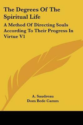 The Degrees of the Spiritual Life: A Method of Directing Souls According to Their Progress in Virtue V1 by A. Saudreau image