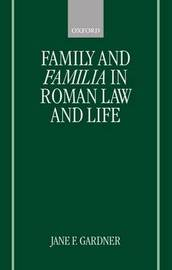 Family and Familia in Roman Law and Life by Jane F. Gardner image