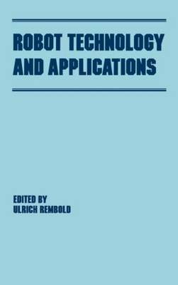 Robot Technology and Applications by Ulrich Rembold