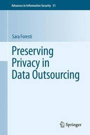 Preserving Privacy in Data Outsourcing by Sara Foresti