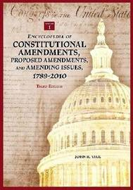 Encyclopedia of Constitutional Amendments, Proposed Amendments, and Amending Issues, 1789-2010, 3rd Edition [2 volumes] by John R Vile image