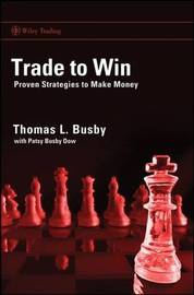 Trade to Win: Proven Strategies to Make Money by Thomas L Busby
