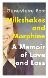 Milkshakes and Morphine by Genevieve Fox