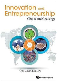 Innovation And Entrepreneurship: Choice And Challenge by Otto Chui Chau Lin