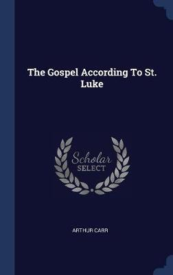 The Gospel According to St. Luke by Arthur Carr image