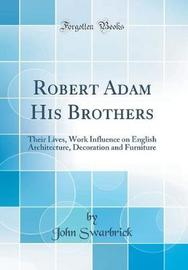Robert Adam His Brothers by John Swarbrick image