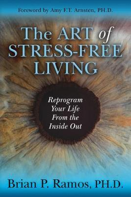 The Art of Stress-Free Living by Brian P. Ramos