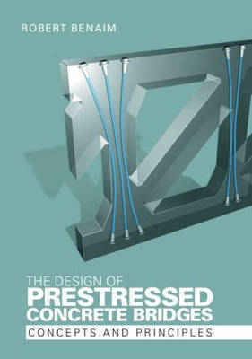 The Design of Prestressed Concrete Bridges by Robert Benaim