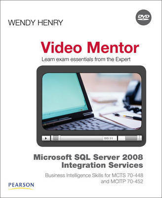 Microsoft SQL Server 2008 Integration Services Business Intelligence Skills for MCTS 70-448 and MCITP 70-452 Video Mentor by Wendy Henry