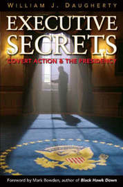 Executive Secrets: Covert Action and the Presidency by William J Daugherty image