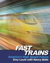 Fast Trains: America's High Speed Future by Emy Louie