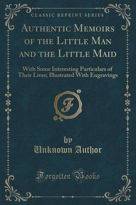 Authentic Memoirs of the Little Man and the Little Maid by Unknown Author
