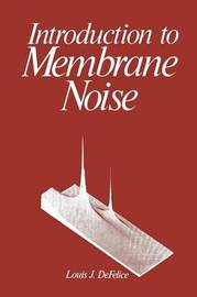 Introduction to Membrane Noise by Louis J. DeFelice