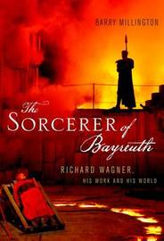 The Sorcerer of Bayreuth by Barry Millington