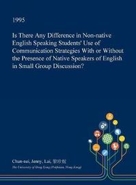 Is There Any Difference in Non-Native English Speaking Students' Use of Communication Strategies with or Without the Presence of Native Speakers of English in Small Group Discussion? by Chun-Nei Jenny Lai image