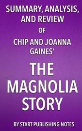 Summary, Analysis, and Review of Chip and Joanna Gaines' the Magnolia Story by Start Publishing Notes image