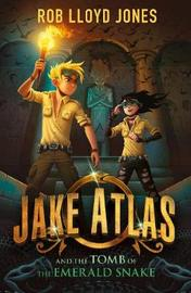 Jake Atlas and the Tomb of the Emerald Snake by Rob Lloyd Jones