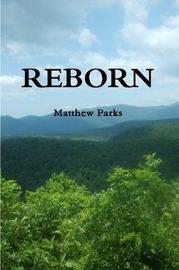 Reborn by Matthew Parks