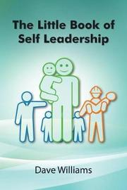 The Little Book of Self Leadership by Dave Williams