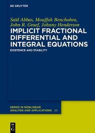 Implicit Fractional Differential and Integral Equations by Said Abbas