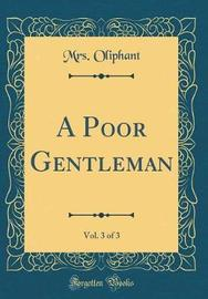 A Poor Gentleman, Vol. 3 of 3 (Classic Reprint) by Margaret Wilson Oliphant image