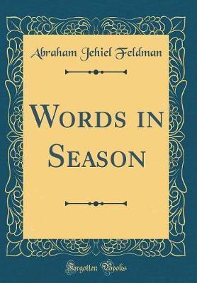 Words in Season (Classic Reprint) by Abraham Jehiel Feldman
