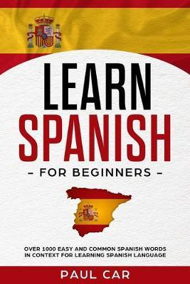 Learn Spanish For Beginners by Paul Car