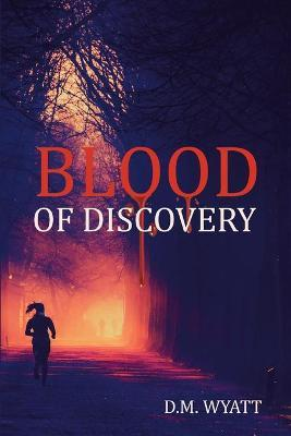 Blood of Discovery by D, M. Wyatt