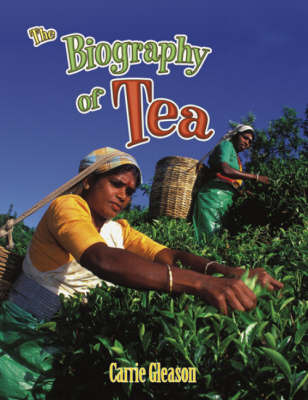 The Biography of Tea by Carrie Gleason image