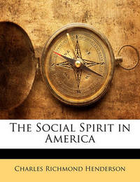 The Social Spirit in America by Charles Richmond Henderson