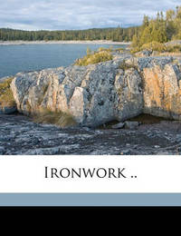 Ironwork .. Volume 1 by John Starkie Gardner