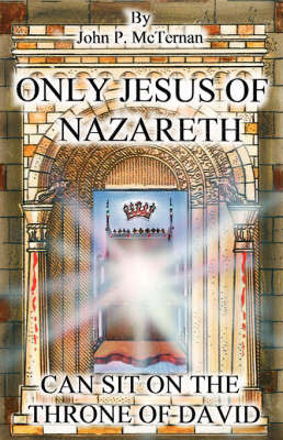 Only Jesus of Nazareth Can Sit on the Throne of David by John McTernan