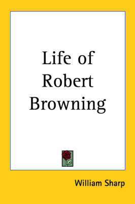 Life of Robert Browning by William Sharp