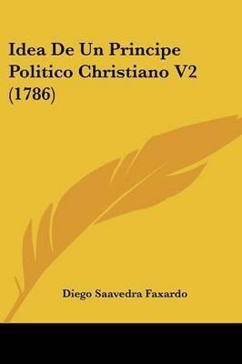 Idea De Un Principe Politico Christiano V2 (1786) by Diego Saavedra Faxardo