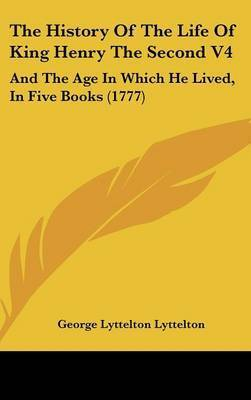 The History of the Life of King Henry the Second V4: And the Age in Which He Lived, in Five Books (1777) by George Lyttelton Lyttelton, Bar