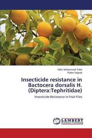 Insecticide Resistance in Bactocera Dorsalis H. (Diptera by Tahir Hafiz Muhammad