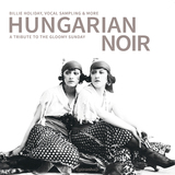 Hungarian Noir - A Tribute to the Gloomy Sunday by Various