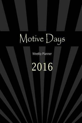 Motive Days Weekly Planner: 2016 by Ziv Bentsur