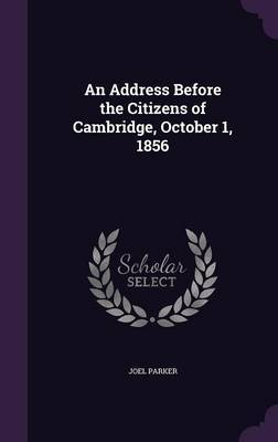 An Address Before the Citizens of Cambridge, October 1, 1856 by Joel Parker image