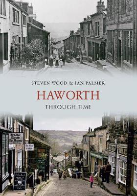 Haworth Through Time by Steven Wood