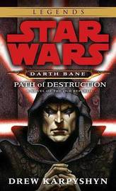 Star Wars Darth Bane #1: Path of Destruction - A Novel of the Old Republic by Drew Karpyshyn