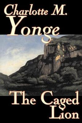 The Caged Lion by Charlotte , M. Yonge