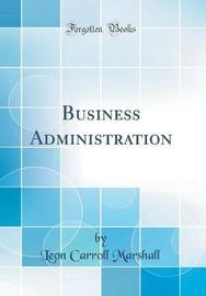 Business Administration (Classic Reprint) by Leon Carroll Marshall